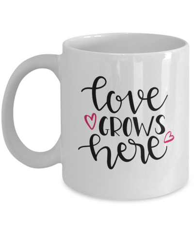 Love Grows Here 11oz Mug