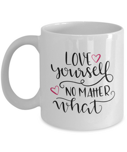 Love Yourself No Matter What 11oz Mug