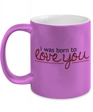 I Was Born To Love You 11oz Metallic Mug