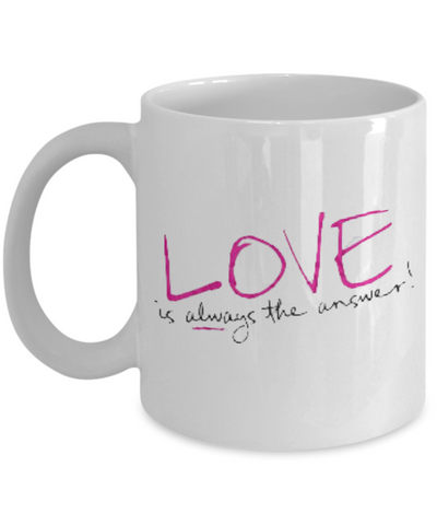 Love Is Always The Answer 11oz Mug