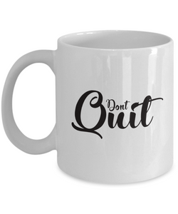 Dont Quit 11 oz and 15 oz Mug
