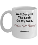 Despite The Look On My Face You're Still Talking 11 or 15 oz Novelty Coffee Mug With Sarcasm, Funny Ceramic Coffee Cup With Sarcastic Sayings, Perfect Gift for Him or Her,Coworker or Friend,Work or Office