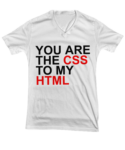 You Are The CSS to my HTML vneck shirt