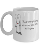 Imagining Spending My Life With You 11oz Mug