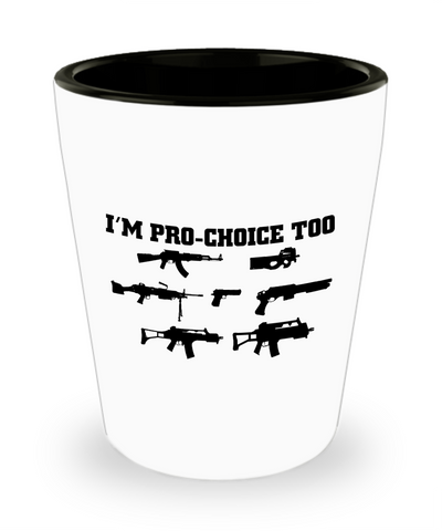 I'm Pro-Choice Too Shot Glass