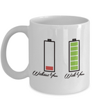 With and Without you 11oz Mug