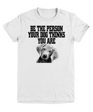Be the person your dog thinks you are