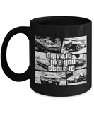 Drive It Like you Stole It 11 and 15 oz Black Novelty Coffee Mugs - Perfect Gift for Car Lovers - Ceramic Coffee Cup With Sayings Printed On Both Sides - Car Themed