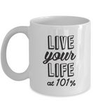 Live Your Life At 101% 11oz Mug