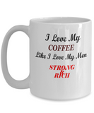 I Love My Coffee Like I Love My Men Strong&Rich 11oz Novelty Coffee Mug With Funny Sarcasm - Ceramic Coffee Cup With Sayings, Perfect Gift For Her, Wife or Girlfriend