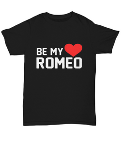 Be my Romeo ♥ Unisex Tee