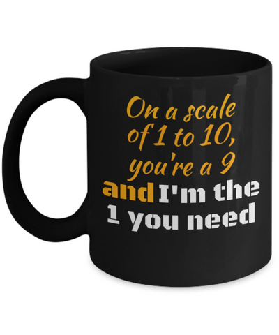 I'm The 1 You Need 11 and 15 oz Black Novelty Coffee Mugs - Perfect Gift For Girlfriend, Boyfriend, Loved Ones, Relatives, Friends - Ceramic Coffee Cup With Sayings About Love - Quotes Themed