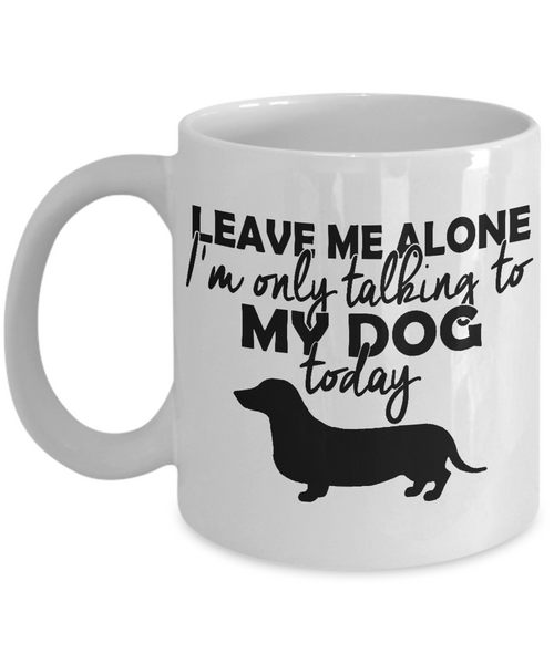 I'm Only Talking To My Dog Today 11 and 15 oz White Novelty Coffee Mugs - Perfect Gift for Dog Lovers - Ceramic Coffee Cup With Sayings Printed On Both Sides - Dog Themed