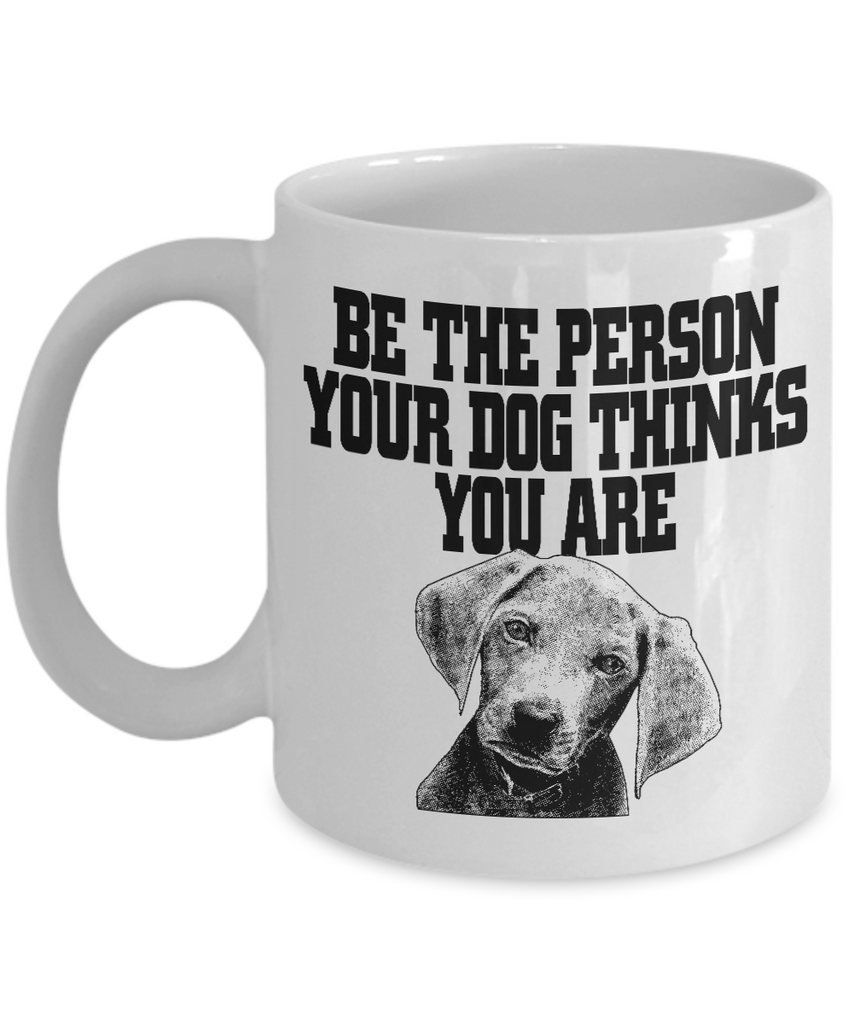 Be The Person Your Dog Thinks You Are 11 and 15 oz White Novelty Coffee Mugs - Perfect Gift for Dog Lovers - Ceramic Coffee Cup With Sayings Printed On Both Sides - Dog Themed