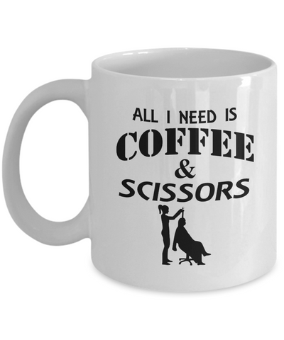 All I Need Is Coffee and Scissors 11oz Mug