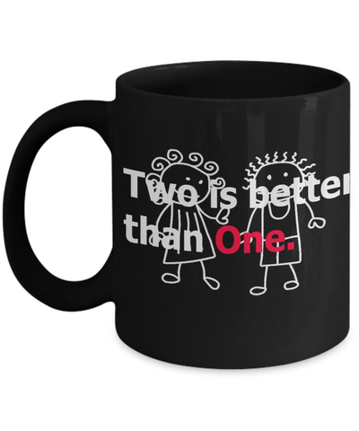 Two Is Better Than One 11oz Mug