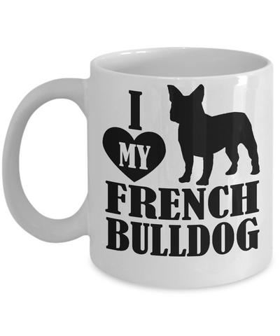 I Love My French Bulldog 11 and 15 oz White Novelty Coffee Mugs - Perfect Gift for Dog Lovers - Ceramic Coffee Cup With Sayings Printed On Both Sides - Dog Themed