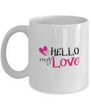 Hello My Love 11oz Mug