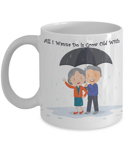 All I Wanna Do Is Grow Old With You 11 oz Mugs - White Novelty Coffee Mugs - Perfect Gift for Couples- Ceramic Coffee Cup With Picture Printed On Both Sides - Lovers Theme