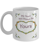 My Heart Will Always Be Yours 11oz Mug