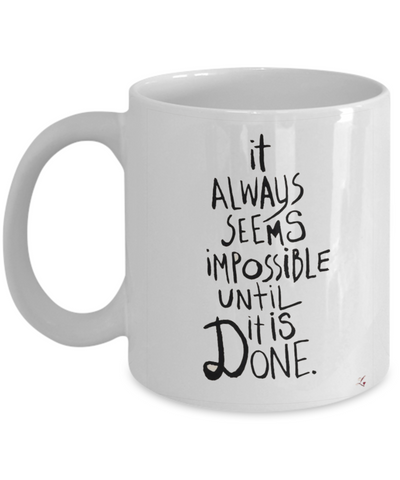 It Always Seems Impossible Until It Is Done 11oz  Mug