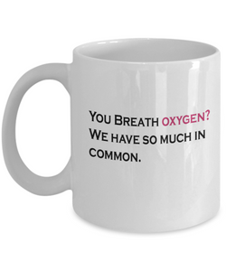 You Breath Oxygen 11oz Mug