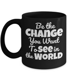 Be The Change You Want To See In The World 11 and 15 oz Black Novelty Coffee Mugs - Perfect Gift For Girlfriend, Boyfriend, Loved Ones, Relatives, Friends - Ceramic Coffee Cup With Sayings Printed On Both Sides - With Sayings About Love - Quotes Themed