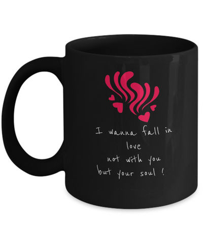 I Wanna Fall In Love Not With You But Your Soul 11oz Mug