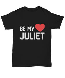 Be my Juliet ♥ Unisex tee