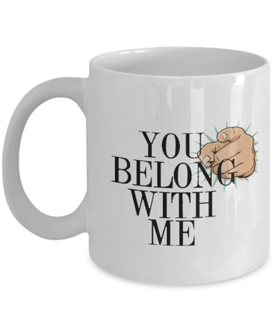 You Belong With Me 11oz Mug
