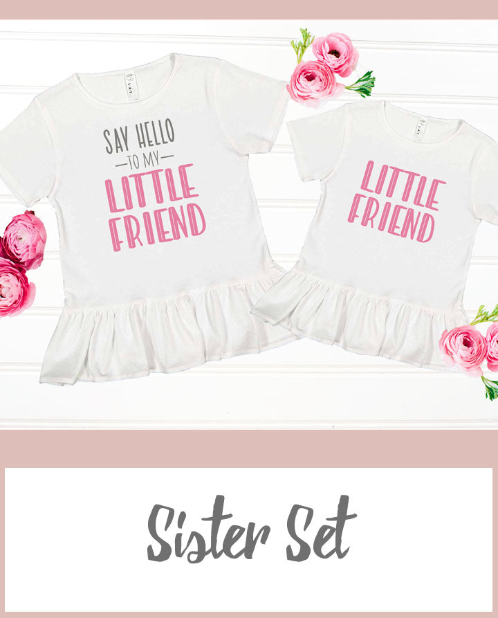 Say Hello To My Little Friend Sister T-shirt Set