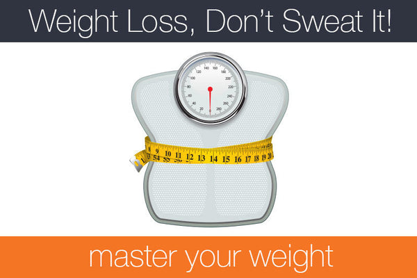 Weight Loss, Don't Sweat It!