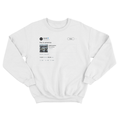 Donald Glover this is America tweet on a white crewneck sweater from Tee Tweets