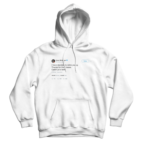 Conor McGregor thanks for the cheese retirement tweet on a white hoodie from Tee Tweets