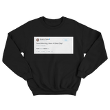Donald Trump good morning have a great day tweet on a black crewneck sweater from Tee Tweets