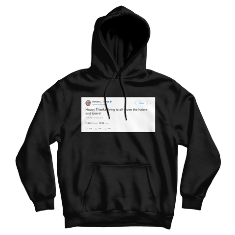 Donald Trump Happy Thanksgiving to haters and losers tweet on a black hoodie from Tee Tweets