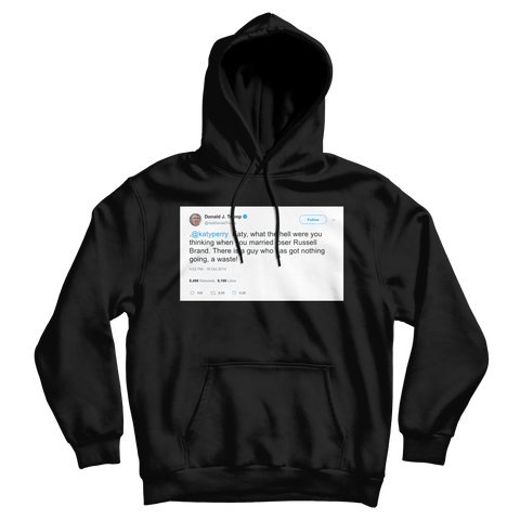 Donald Trump Katy Perry marrying Russell Brand tweet on a black hoodie from Tee Tweets