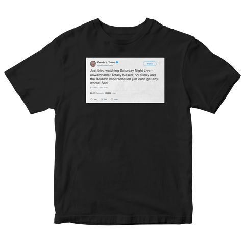 Donald Trump says Saturday Night Live is unwatchable tweet on a black t-shirt from Tee Tweets