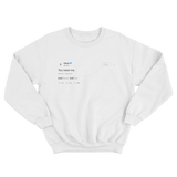 Drake you need me tweet on a white crewneck sweater from Tee Tweets