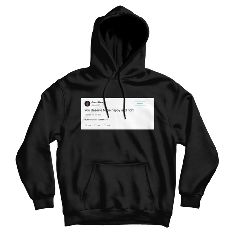 Gucci Mane you deserve to be happy and rich tweet on a black hoodie from Tee Tweets