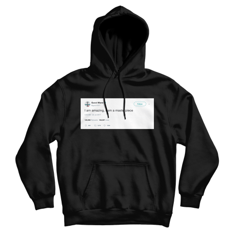 Gucci Mane I am amazing, I am a masterpiece tweet on a black hoodie from Tee Tweets