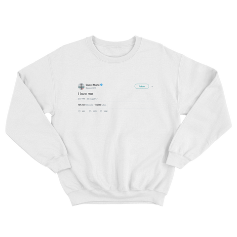 Gucci Mane I love me tweet on a white crewneck sweater from Tee Tweets