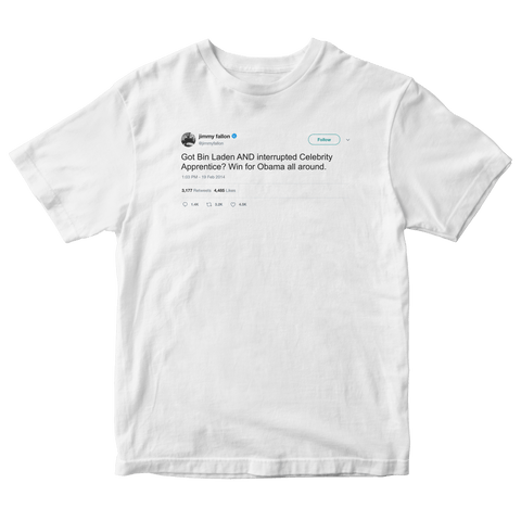 Jimmy Fallon Obama got Bin Laden and interrupted The Apprentice tweet white t-shirt from Tee Tweets