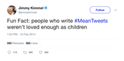 Jimmy Kimmel people who write mean tweets weren't loved tweet from Tee Tweets