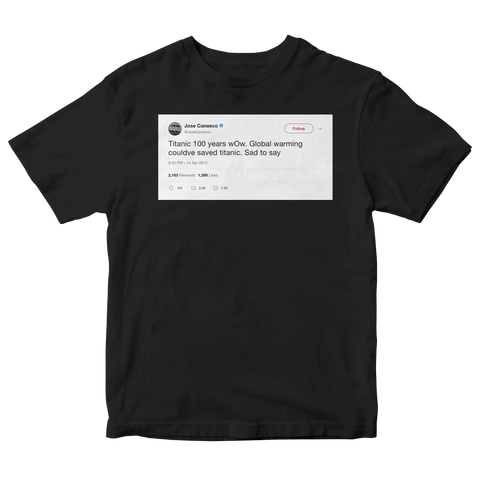 Jose Canseco global warming could have saved Titanic tweet on a black t-shirt from Tee Tweets