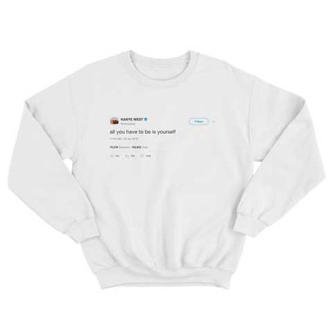 Kanye West all you have to be is yourself tweet on a white crewneck sweater from Tee Tweets