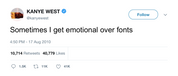 Kanye West sometimes get emotional over fonts tweet from Tee Tweets