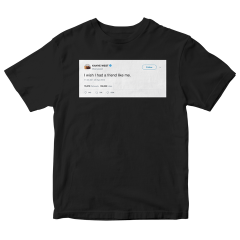 Kanye West I wish I had a friend like me tweet on a black t-shirt from Tee Tweets