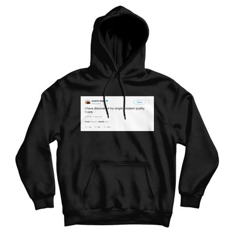 Kanye West my single greatest quality is I care tweet on a black hoodie from Tee Tweets
