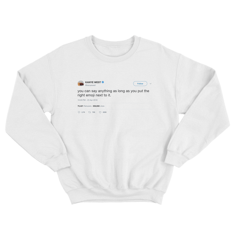Kanye West you can say anything with the right emoji tweet on white crewneck sweater from Tee Tweets